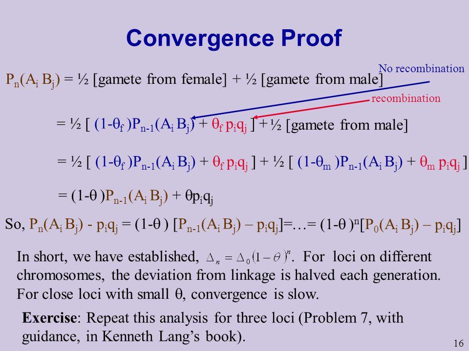 Convergence Proof = ½ [ (1-f )Pn-1(Ai Bj) + f piqj ] + No recombination. recombination.
